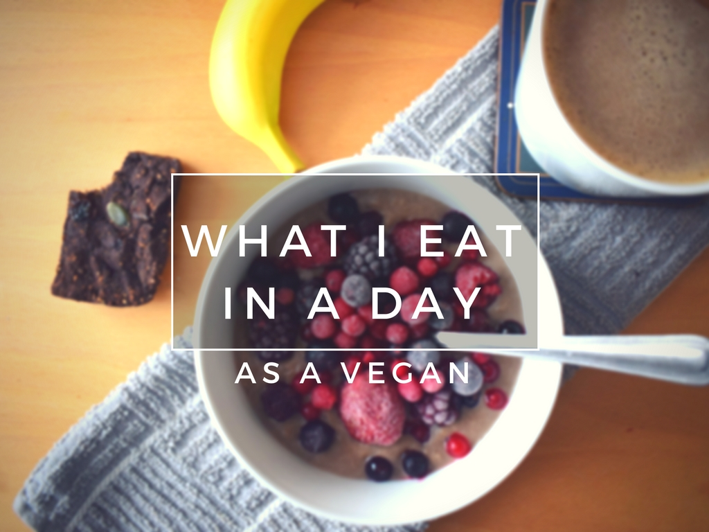 What I eat in a day as a healthy (sometimes) Vegan Blogger